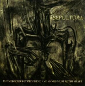 SEPULTURA_TheMediatorBetweenHeadAndHandsMustBeTheHeart