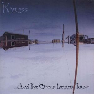 KYUSS_...and_the_Circus_Leaves_Town