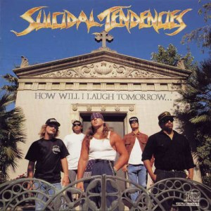 SUICIDAL_TENDENCIES_How_Will_I_Laugh_Tomorrow_When_I_Cant_Even_Smile_Today