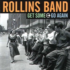 ROLLINS_BAND_Get_Some_Go_Again