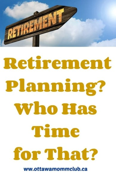 Retirement Planning_ Who Has Time for That_