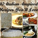 10 Italian Inspired Recipes You'll Love