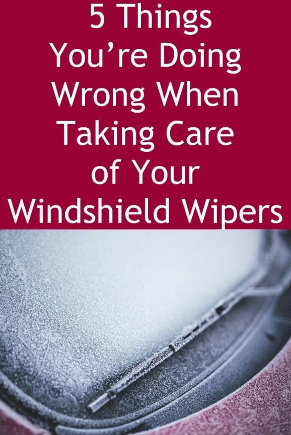 5 Things You're Doing Wrong When Taking Care of Your Windshield Wipers