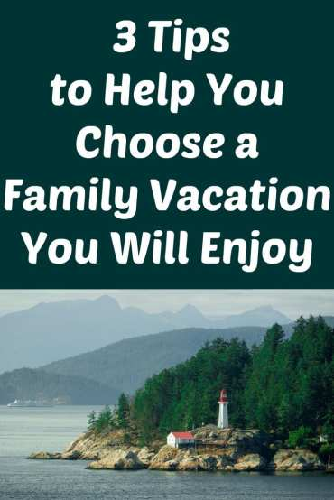 3 Tips to Help You Choose a Family Vacation You Will Enjoy