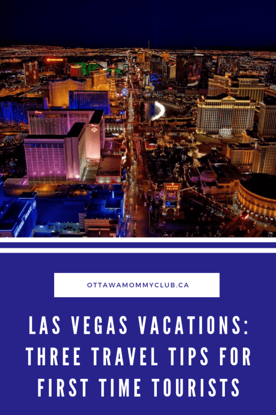 Las Vegas Vacations: Three Travel Tips for First Time Tourists