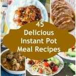 45 Delicious Instant Pot Meal Recipes