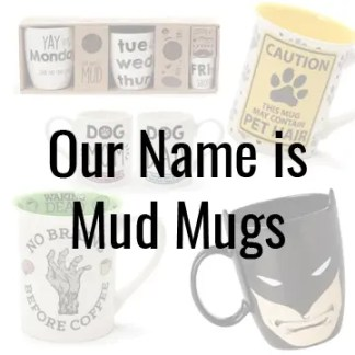 Our Name is Mud Mugs