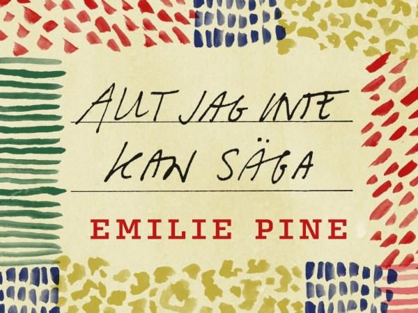 Allt jag inte kan säga av Emilie Pine (beskuren)