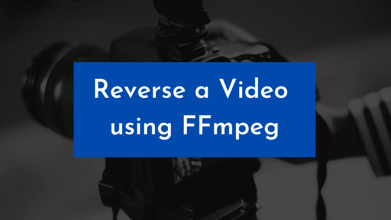 Reverse a Video with FFmpeg made Ridiculously Easy