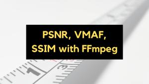 Calculate PSNR, VMAF, SSIM using FFmpeg