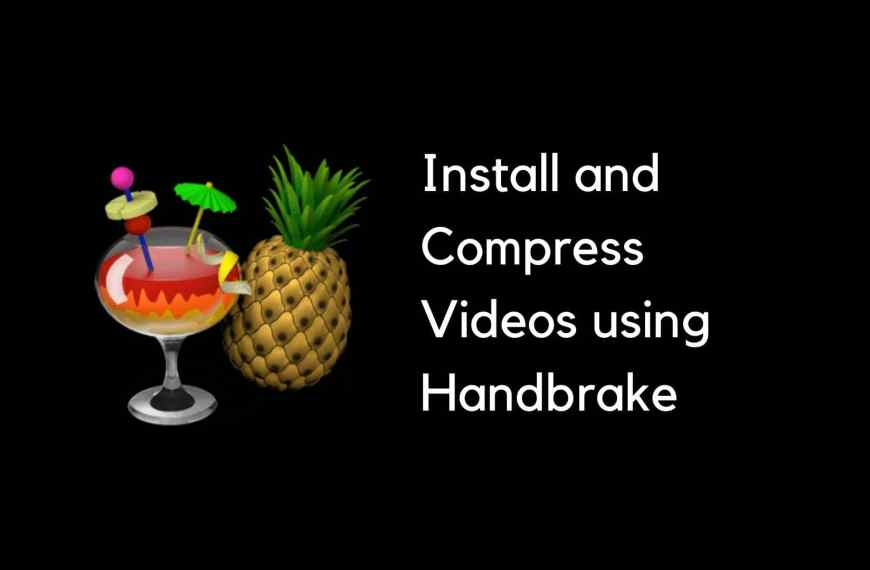 Video Compression using Handbrake: Installation and Usage Guide