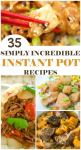35 Simply Incredible Instant Pot Recipes