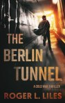 The Berlin Tunnel — A Cold War Thriller By Roger L. Liles {Release Blitz}