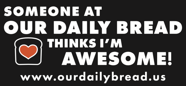 """Bumper sticker reading """"someone at our daily bread thinks I'm awesome!"""" with www.ourdailybread.us below"""