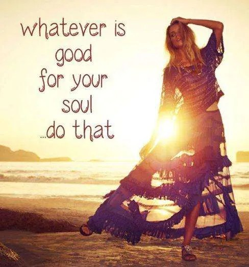 whatever-is-good-for-your-soul-do-that-quote-1