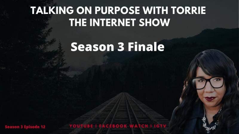 Talking on Purpose with Torrie, The Internet Show, Season 3 Finale