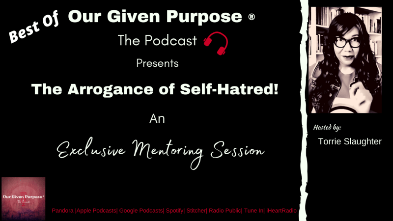 Best Of: The Arrogance of Self Hatred, the Podcast