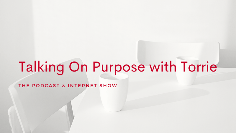 Best of: Talking on Purpose with Torrie the Podcast & Internet Show