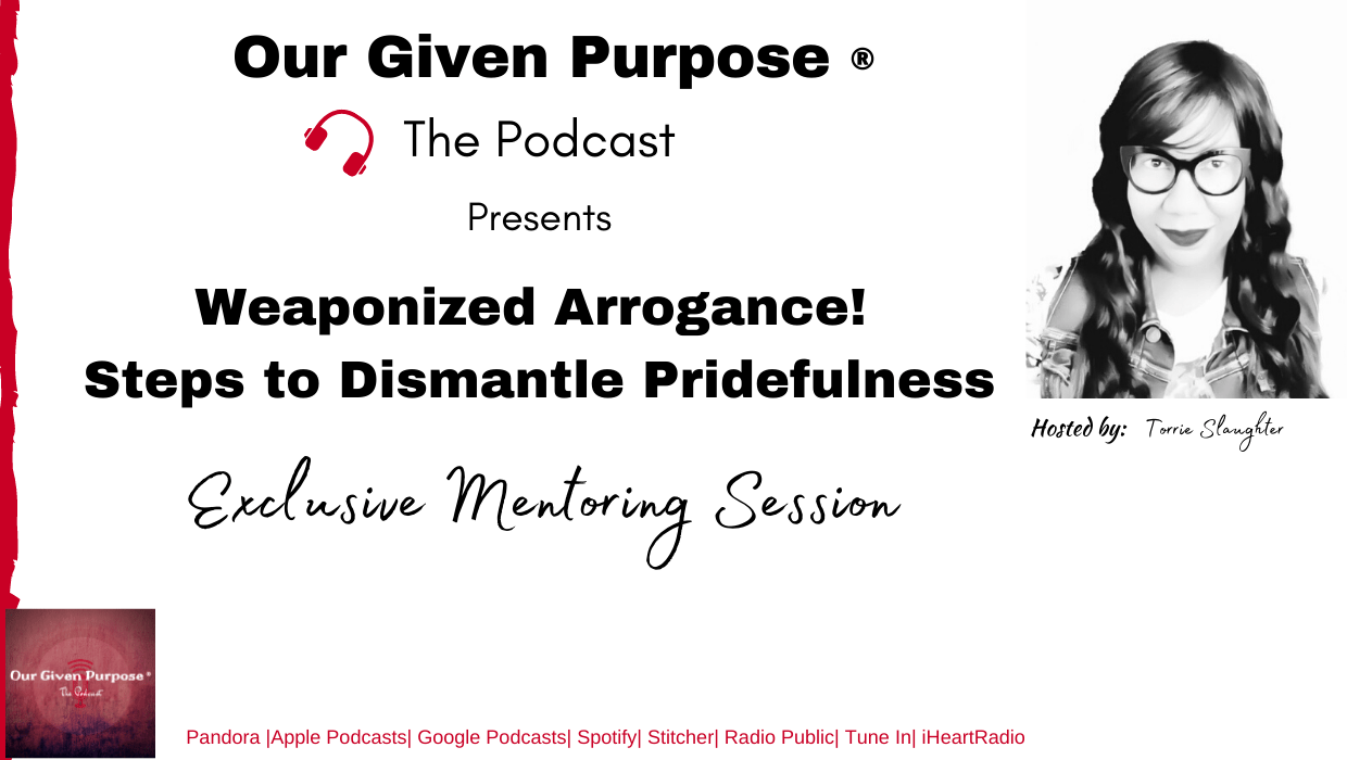 Weaponized Arrogance! Steps to Dismantle Pridefulness, the Podcast