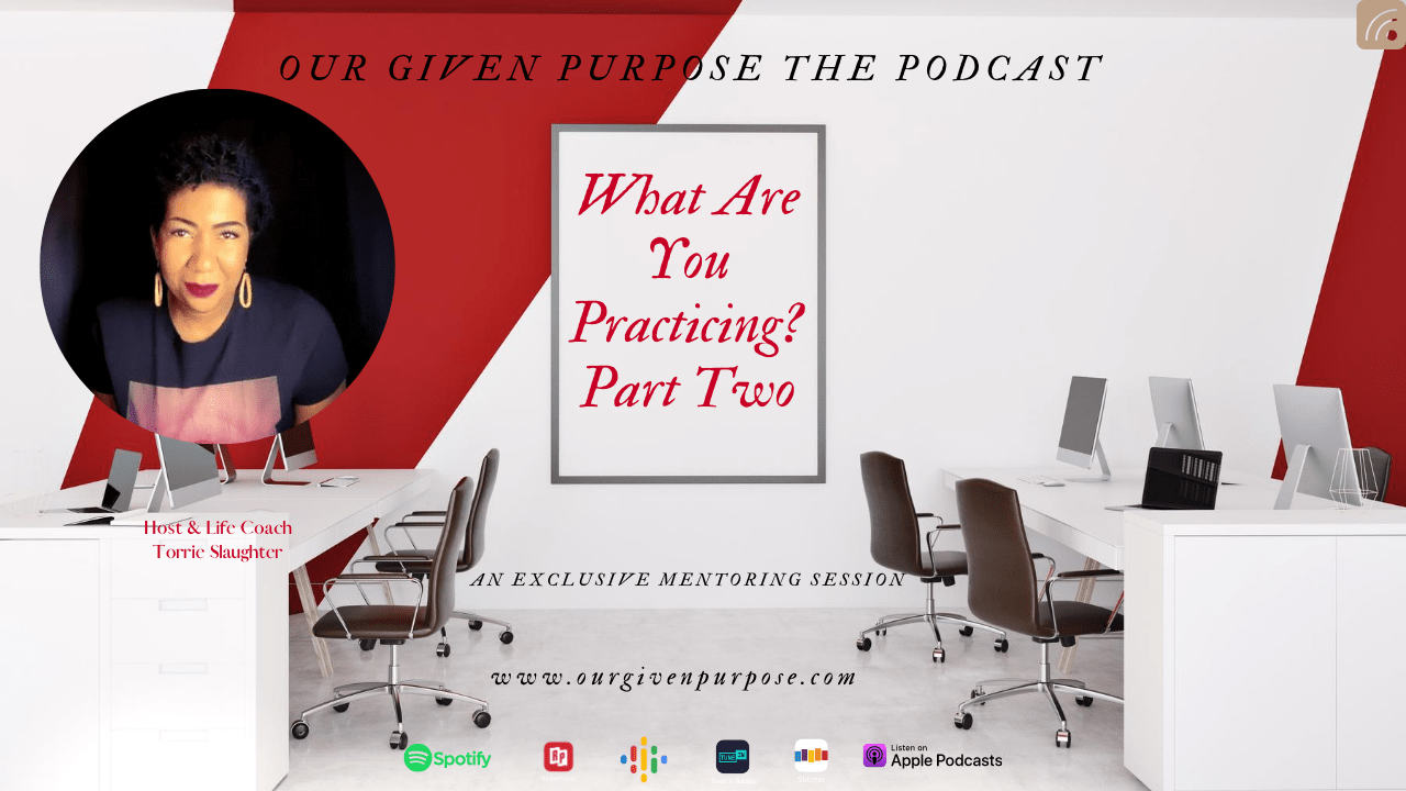What Are You Practicing? Part 2, the Podcast