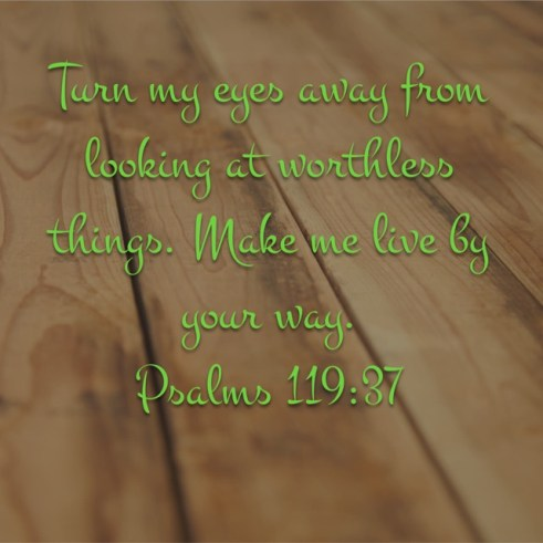 Psalms119:37_Turn_My_Eyes_From_Worthless_Things