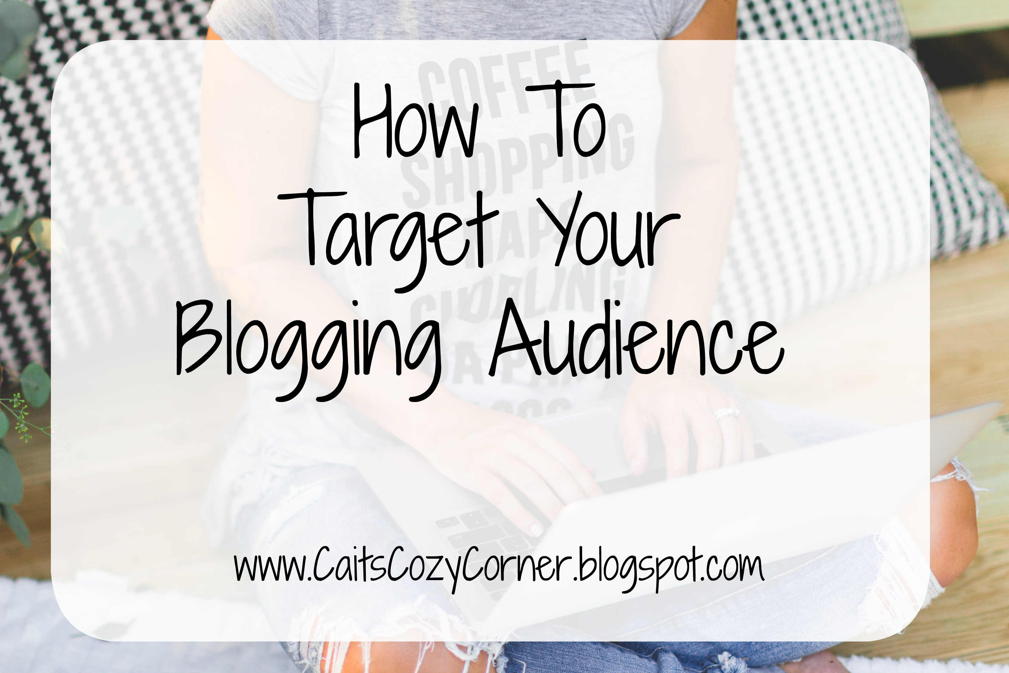 How to Target Your Blogging Audience