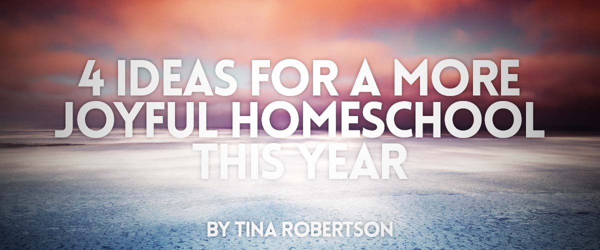 4 Ideas for a More Joyful Homeschool This Year