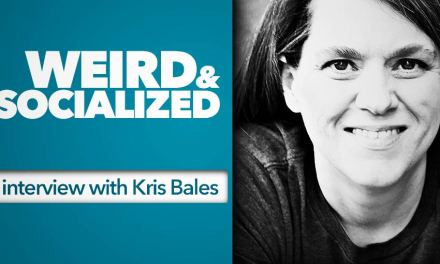 Weird & Unsocialized: An Interview with Kris Bales
