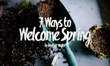 7 Ways to Welcome Spring
