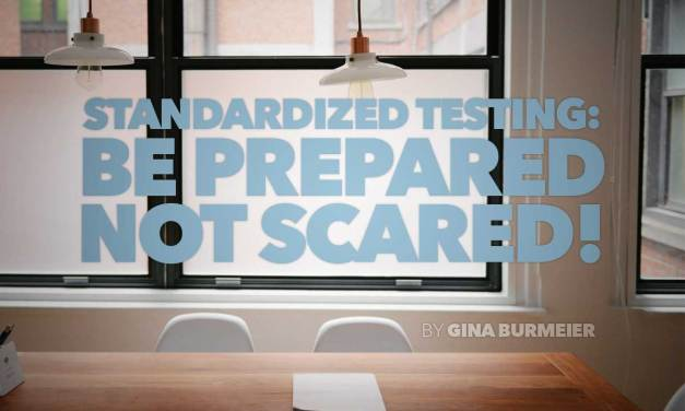 Standardized Testing: Be Prepared, Not Scared!