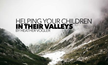 Helping Your Children in Their Valleys