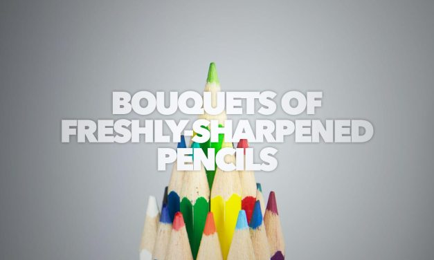 Bouquets of Freshly Sharpened Pencils [Part 1]