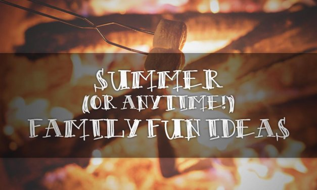 Summer (or Anytime!) Family Fun Ideas