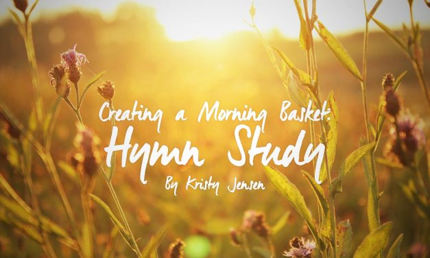 Creating a Morning Basket – Part 2 – Hymn Study