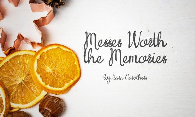 Messes Worth the Memories