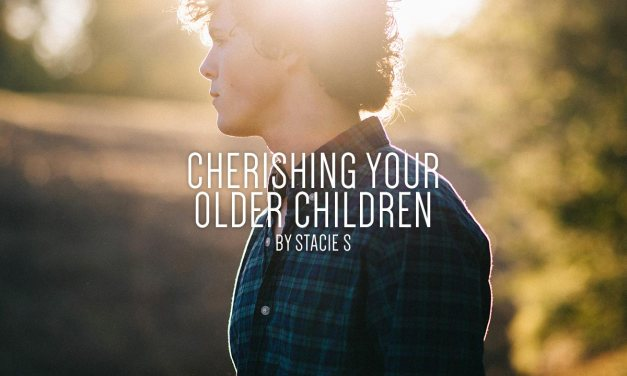 Cherishing Your Older Children