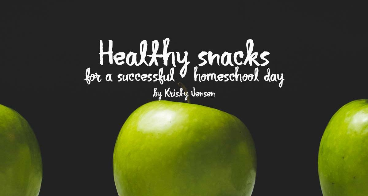 Healthy snacks for a successful homeschool day