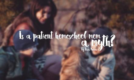 Is a patient homeschool mom a myth?