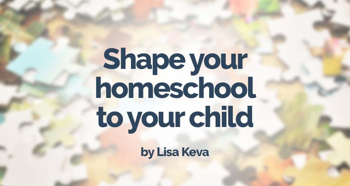 Shape your homeschool to your child