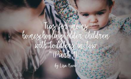 Tips for moms homeschooling older children with toddlers in tow – Part 1