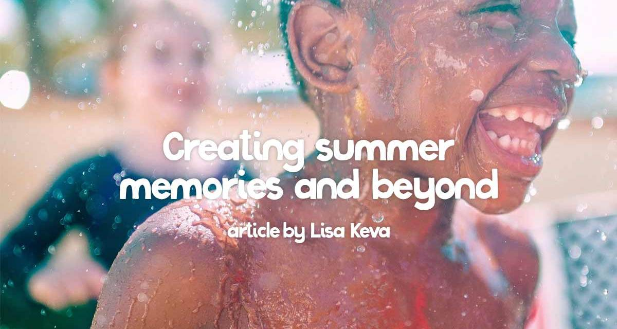 Creating summer memories and beyond