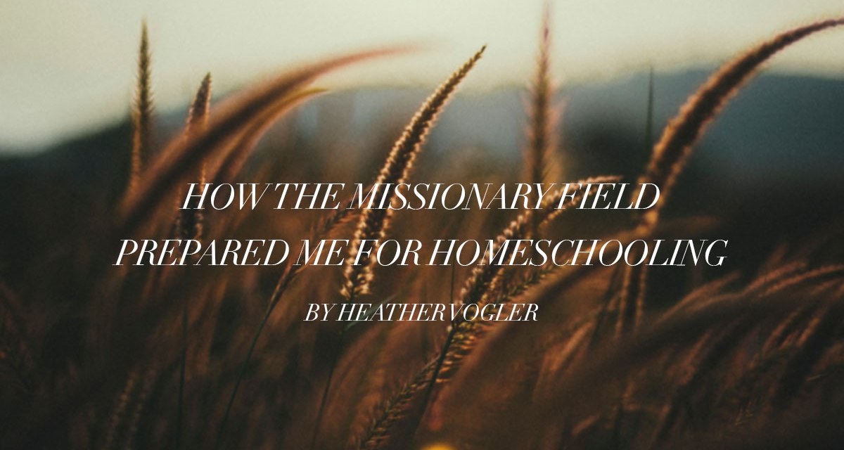 How the mission field prepared me for homeschooling