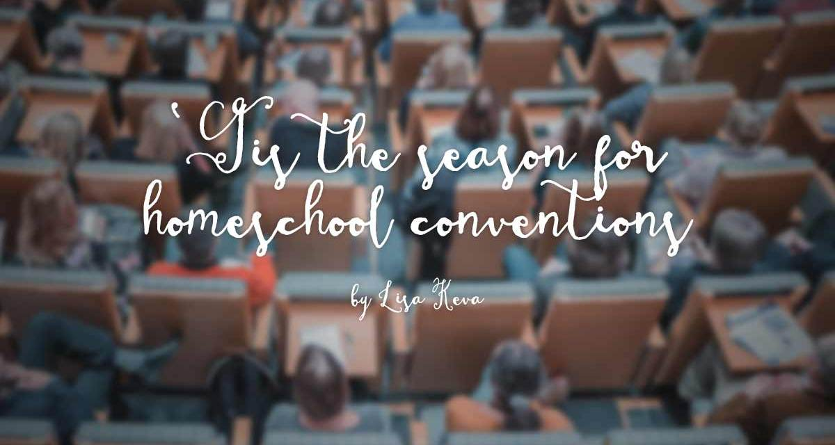 'Tis the season for homeschool conventions