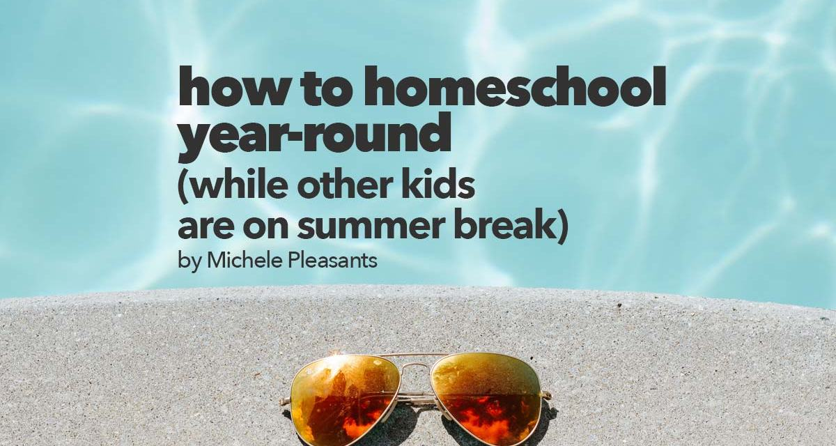 How to homeschool year-round while other kids are on summer break
