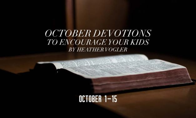 October Devotions to Encourage Your Kids – October 1-15