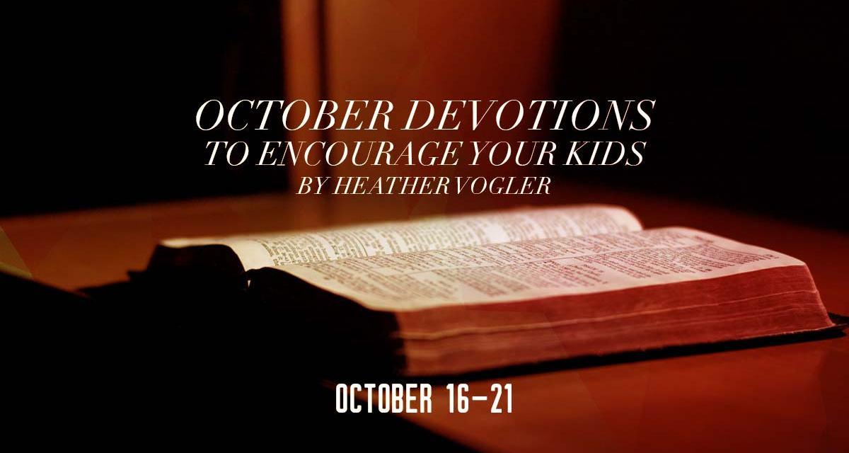 October Devotions to Encourage Your Kids – October 16-21