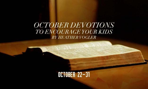 October Devotions to Encourage Your Kids – October 22-31