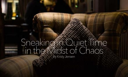 Sneaking in Quiet Time in the Midst of Chaos