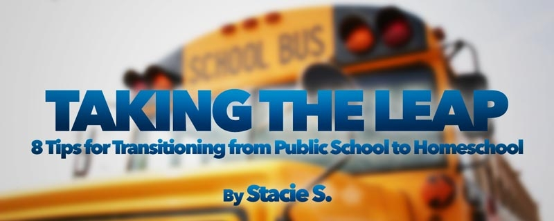 Taking the Leap: 8 Tips for Transitioning from Public School to Homeschool