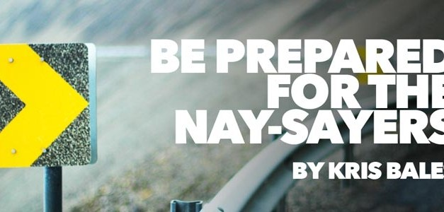 Be Prepared for the Nay-Sayers